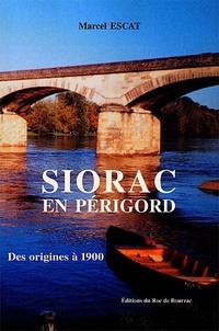 Marcel Escat - Siorac-en-Périgord - Des origines à 1900.