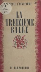 Marcel-F. Lanteaume - La treizième balle.