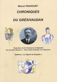 Marcel Fakhoury - Chroniques du Grésivaudan - Vingt-deux récits historiques et légendes Du chevalier Bayard à... Henri Fabre inventeur de l'hydravion.