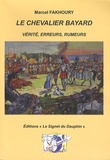 Marcel Fakhoury - Le chevalier Bayard - Vérité, erreurs, rumeurs.