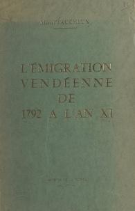 Marcel Faucheux - L'émigration vendéenne, de 1792 à l'an XI - D'après la sous-série 1 Q des Archives départementales de la Vendée et les fonds des Archives nationales.