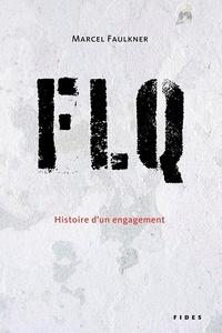 Marcel Faulkner - FLQ - Histoire d'un engagement.