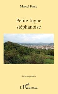 Marcel Faure - Petite fugue stéphanoise.