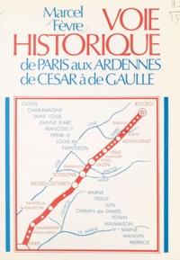 Marcel Fevre - Voie historique de Paris aux Ardennes, de César à de Gaulle.