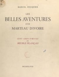 Marcel Fouquier - Les belles aventures d'un marteau d'ivoire - Cent chefs-d'ouvre du meuble français.