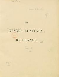 Marcel Fouquier et  Collectif - Les grands châteaux de France.