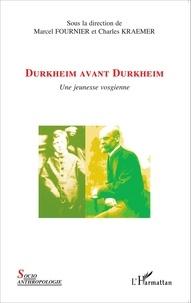 Marcel Fournier et Charles Kraemer - Durkheim avant Durkheim - Une jeunesse vosgienne.