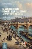 Marcel Fournier - La Contribution des pionniers de la ville de Paris au peuplement du Canada - 1617-1850.