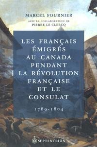 Marcel Fournier - Les Français émigrés au Canada pendant la Révolution française et le Consulat (1789-1804).