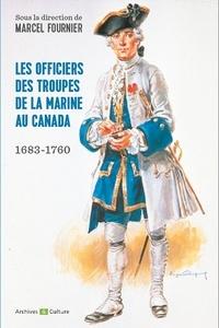 Marcel Fournier - Les officiers des troupes de la marine au Canada (1683-1760).