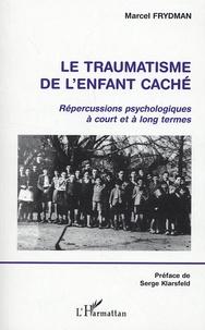 Marcel Frydman - Le traumatisme de l'enfant caché - Répercussions psychologiques à court et à long termes.
