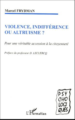 Marcel Frydman - Violence, indifférence ou altruisme ? - Pour une véritable accession à la citoyenneté.