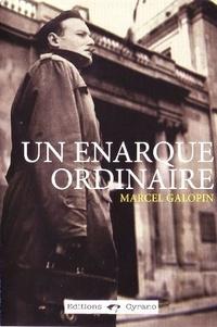 Marcel Galopin - Un énarque ordinaire.