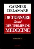 Marcel Garnier et Valéry Delamare - Dictionnaire illustré des termes de médecine Garnier-Delamare.