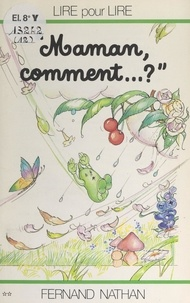 Marcel Gatine et Charles Touyarot - Maman, comment... ?.