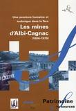 Marcel Gau et Gérard Gorgues - Une aventure humaine et technique dans le Tarn - Les mines d'Albi-Cagnac (1886-1979).