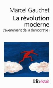 Marcel Gauchet - L'avènement de la démocratie - Tome 1, La révolution moderne.
