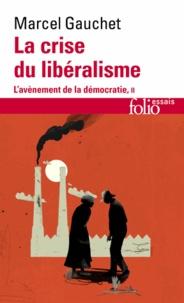 Marcel Gauchet - L'avènement de la démocratie - Tome 2, La crise du libéralisme 1880-1914.