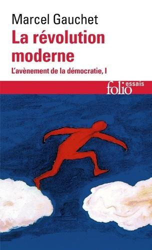 L'avènement de la démocratie. Tome 1, La révolution moderne
