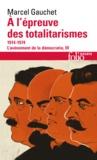 Marcel Gauchet - L'avènement de la démocratie - Tome 3, A l'épreuve des totalitarismes 1914-1974.