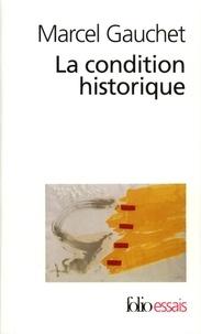 Marcel Gauchet - La condition historique - Entretiens avec François Azouvi et Sylvain Piron.