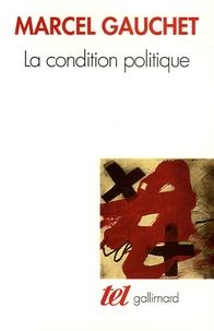 Marcel Gauchet - La condition politique.