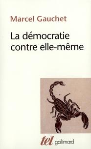 Marcel Gauchet - La démocratie contre elle-même.