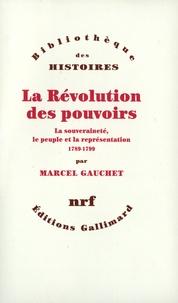 Marcel Gauchet - La Révolution des pouvoirs - La souveraineté, le peuple et la représentation 1789-1799.