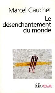 Marcel Gauchet - Le désenchantement du monde - Une histoire politique de la religion.