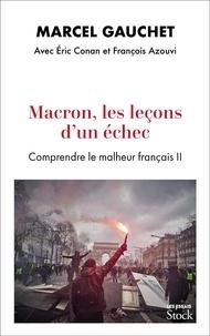 Marcel Gauchet et Eric Conan - Macron, les leçons d'un échec - Comprendre le malheur français II.