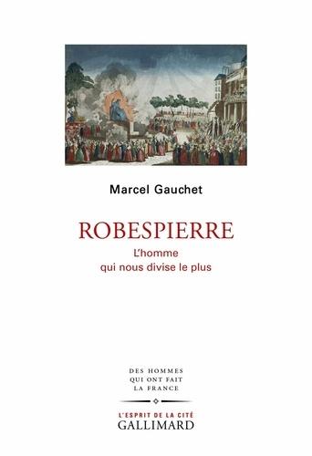 Robespierre. L'homme qui nous divise le plus