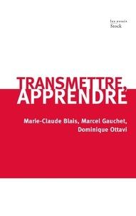 Marcel Gauchet et Marie-Claude Blais - Transmettre, apprendre.