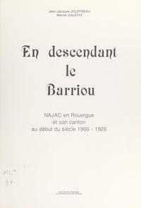 Marcel Gauchy et Jean-Jacques Jouffreau - En descendant le Barriou : Najac en Rouergue et son canton au début du siècle, 1900-1925.