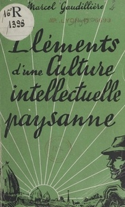 Marcel Gaudillière et Jacques Ferté - Éléments d'une culture intellectuelle paysanne.