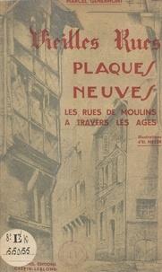 Marcel Génermont et El. Meyer - Vieilles rues, plaques neuves - Les rues de Moulins à travers les âges.