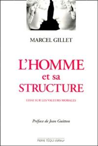 Marcel Gillet - L'HOMME ET SA STRUCTURE. - Essai sur les valeurs morales.