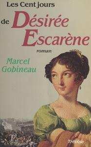 Marcel Gobineau - Les cent-jours de Désirée Escarène - Roman.