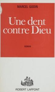 Marcel Godin - Une dent contre Dieu.