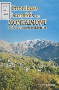 Marcel Gonthier et  Collectif - Chroniques d'autrefois sur Montaimont et les communes avoisinantes.