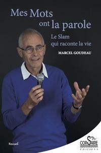 Marcel Goudeau - Mes mots ont la parole - Le slam qui raconte la vie.