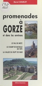 Marcel Gourlot et  Collectif - Promenades à Gorze et dans les environs - Le Val de Metz, le champ de bataille de 1870, la vallée du Rupt de Mad.