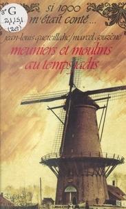 Marcel Gouzenne et Jean-Louis Quereillahc - Meuniers et moulins au temps jadis.