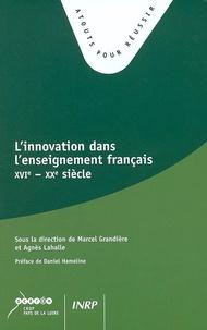 Marcel Grandière et Agnès Lahalle - L'innovation dans l'enseignement français XVIe-XXe siècles.