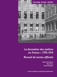 Marcel Grandière et Rémi Paris - La formation des maîtres en France, 1792-1914 - Recueil de textes officiels.
