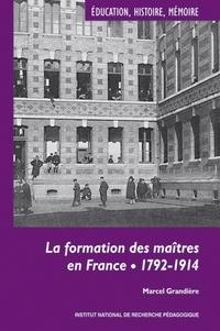 Marcel Grandière - La formation des maîtres en France - 1792-1914.