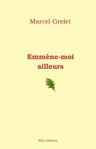 Marcel Grelet - Emmène-moi ailleurs.