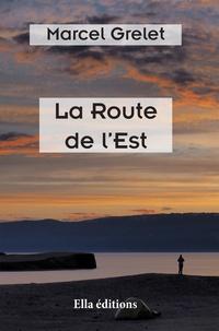 Marcel Grelet - La Route de l'Est.