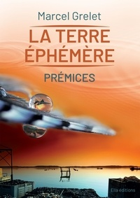 Marcel Grelet - La Terre éphémère, T1 Prémices - Prémices.