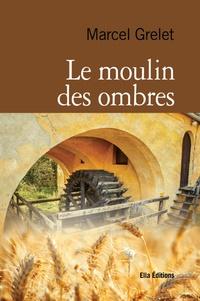 Marcel Grelet - Le Moulin des ombres.