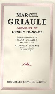 Marcel Griaule et Albert Sarraut - Principales interventions de Marcel Griaule devant l'assemblée de l'Union française - Ouvrage précédé d'un éloge funèbre.